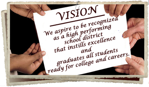 Vision Statement: We aspire to be recognized as a high performing school district that instills excellence